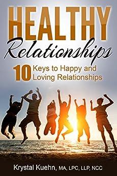 Healthy Relationships: 10 Keys to Happy & Loving Relationships by [Kuehn, Krystal]