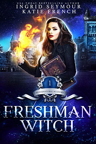Supernatural Academy: Freshman Witch by [Seymour, Ingrid, French, Katie]