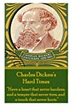 "Image of Charles Dickens' Hard Times: ""Have a heart that never hardens and a temper that never tires, and a touch that never hurts."""