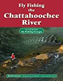 Fly Fishing the Chattahoochee River: An Excerpt from Fly Fishing Georgia (No Nonsense Fly Fishing Guidebooks)