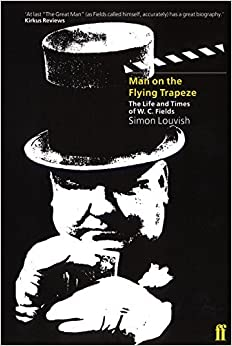 Book Man on the Flying Trapeze: Life and Times of W.C. Fields by Simon Louvish (1999-02-15)