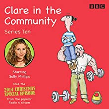 Clare in the Community: Series 10: Series 10 & a Christmas special episode of the BBC Radio 4 sitcom Radio/TV Program by Harry Venning Narrated by Alex Lowe,  Full cast, Sally Phillips