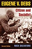 Eugene V. Debs: Citizen and Socialist by Nick Salvatore front cover