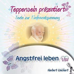 Tepperwein präsentiert: Angstfrei leben (Texte zur Tiefenentspannung) Hörbuch