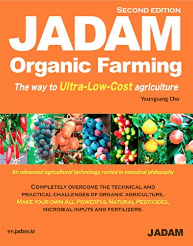 JADAM Organic Farming: ULTRA Powerful Pest and Disease Control Solution, Make all-Natural Pesticide, The way to Ultra-Low-Cost agriculture! (Best Month To Visit China)