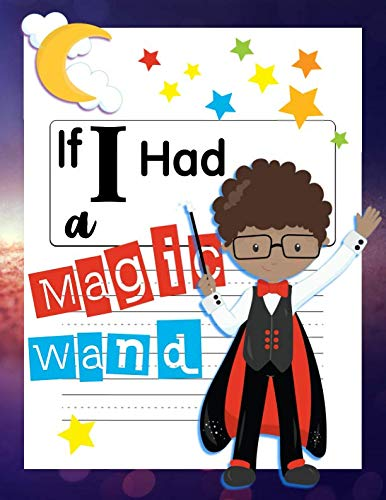 If I Had A Magic Wand: Not just for Halloween! A Magical Draw and Write Primary Notebook With Writing Prompts For Boys Ages 6-9 (Halloween Activities For Kids) -