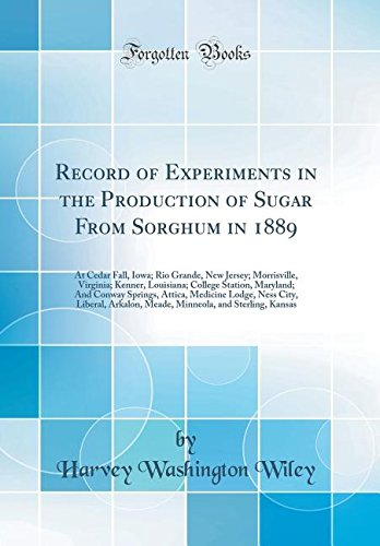 Download Record of Experiments in the Production of Sugar From Sorghum in 1889: At Cedar Fall, Iowa; Rio Grande, New Jersey; Morrisville, Virginia; Kenner, ... Medicine Lodge, Ness City, Liberal, Arkalo pdf epub