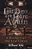 The Last Days Are Here Again: A History of the End Times