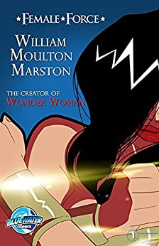 "Female Force: William M. Marston the creator of ""Wonder Woman"" by [Gant, Loyd]"