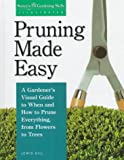 Pruning Made Easy: A Gardener's Visual Guide to When and How to Prune Everything, from Flowers to Trees (Storey's…