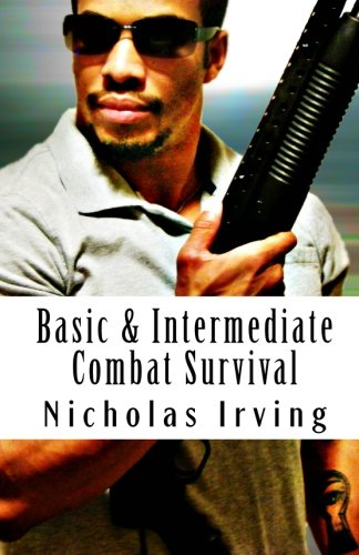 Basic & Intermediate Combat Survival: Combat Effective...Combat Proven