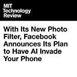 With Its New Photo Filter, Facebook Announces Its Plan to Have AI Invade Your Phone | Jamie Condliffe