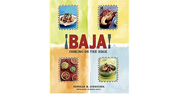 Baja! Cooking on the Edge: Amazon.es: Deborah M. Schneider: Libros en idiomas extranjeros