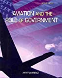 Aviation and the Role of Government, Lawrence, Harry W, 0757548032