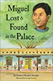 Miguel Lost and Found in the Palace, Barbara Beasley Murphy, 0890133948