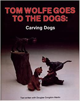 tom wolfe goes to the dogs dog carving