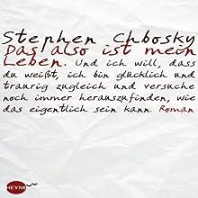 Das also ist mein Leben Hörbuch von Stephen Chbosky Gesprochen von: Sven Hasper
