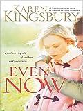 Even Now, Karen Kingsbury, 1594151377