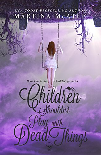 Children Shouldn't Play with Dead Things (Dead Things Series Book 1)