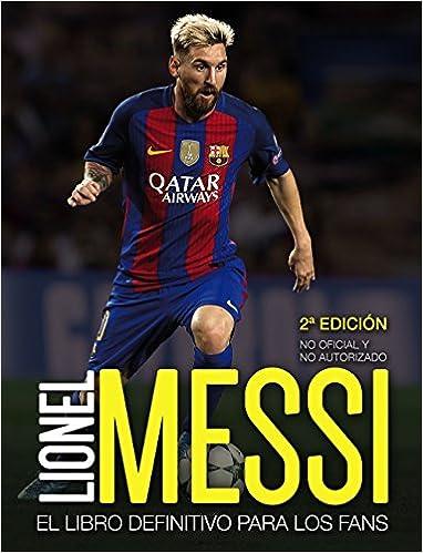 Lionel Messi: El Libro Definitivo Para Los Fans. Segunda Edición por Mike Perez epub