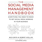 The Social Media Management Handbook: Everything You Need to Know to Get Social Media Working in Your Business | Catherine Zhou,Nick Smith,Robert Wollan