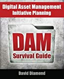 DAM Survival Guide: Digital Asset Management Initiative Planning