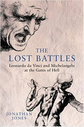the lost battles leonardo da vinci and micahelangelo at the gates of hell