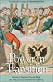 Power in Transition: The Peaceful Change of International Order, Charles A. Kupchan, Emanuel Adler, Jean-Marc Coicaud, Yuen Foong Khong, 9280810596