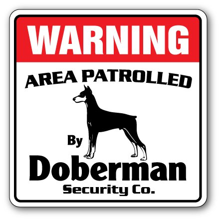 Doberman Security Sign Area Patrolled Pet Dog Guard Owner Veterinarian Vet ()