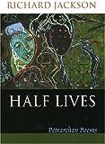 Half Lives, Richard Jackson, 1932870008