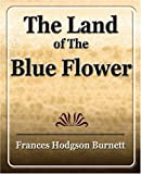 The Land of the Blue Flower, Frances Hodgson Burnett, 1594623775