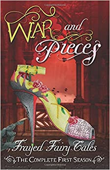 War and Pieces: The Complete First Season (Frayed Fairy Tales) (Volume 1)