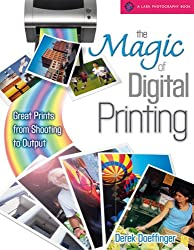 The Magic of Digital Printing: Great Prints from Shooting to Output (A Lark Photography Book)
