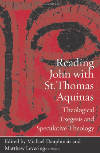 Reading John with St. Thomas Aquinas: Theological Exegesis and Speculative Theology ()