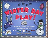 Winter Day Play!: Activities, Crafts, and Games for Indoors and Out