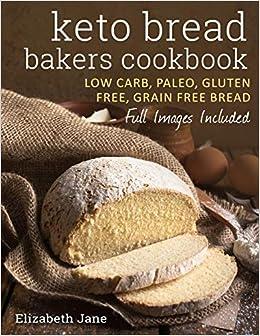 Keto Bread Bakers Cookbook: Keto Bread Bakers Cookbook: Elizabeth