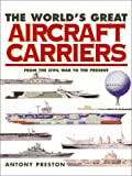 World's Great Aircraft Carriers, Antony Preston, 1571452613