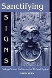 Sanctifying Signs, David Aers, 0268020221