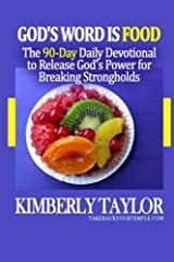 God's Word is Food: The 90-Day Daily Devotional to Release God's Power for Breaking Strongholds Paperback