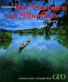 Südamerika - Das Schweigen am Silberfluss: Abenteuer zwischen Anden und Atlantik