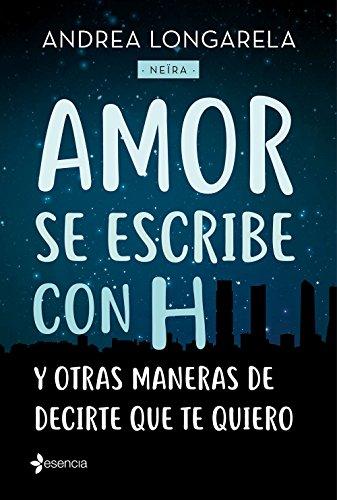 Amor se escribe con H y otras maneras de decirte que te quiero (Spanish Edition)