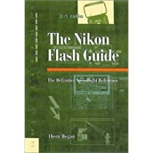 Magic Lantern Guides: Nikon Flash Guide: The Definitive Speedlight Reference