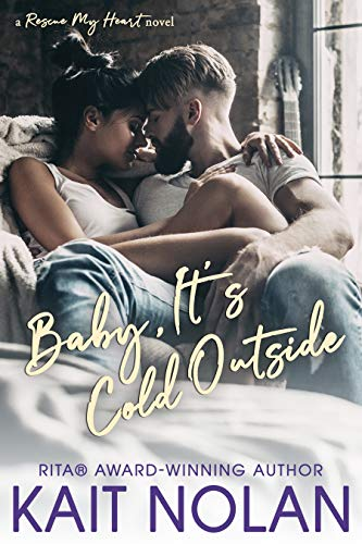 Baby, It's Cold Outside (Rescue My Heart Book 1) by [Nolan, Kait]