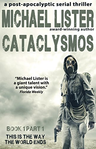 CATACLYSMOS Book 1 Part 1: This is the Way the World Ends: A Post-Apocolyptic Serial Thriller