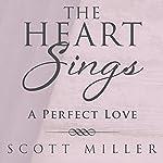 The Heart Sings: A Perfect Love | Scott Miller