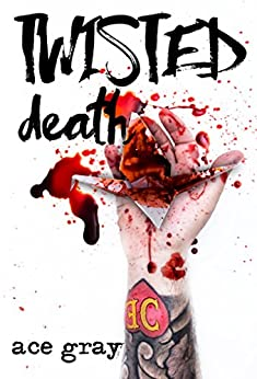 Twisted Death (A Twisted Fairy Tale Book 2) by [Gray, Ace]