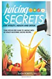 Juicing Secrets for Vitality, Health and Detox, Kasia Roberts, 149950490X