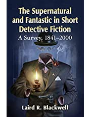 The Supernatural and Fantastic in Short Detective Fiction: A Survey, 1841-2000