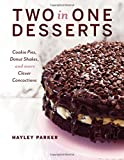 Two in One Desserts: Cookie Pies, Donut Shakes, and more Clever Concoctions