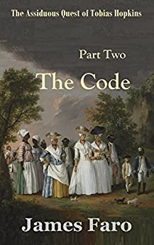 The Code: The Assiduous Quest of Tobias Hopkins: Part Two by [Faro, James]